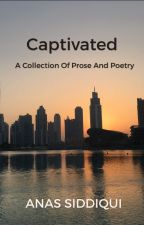 Captivated- A Collection of Prose and Poetry by benedictcarter