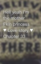 Hell yeah I'm the mother Fkin princess ♥ Love story ♥ Chapter 33 by babisaza25