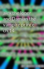alex the loner and Damian the vampire prince ch.14 by vamp1029