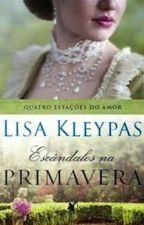 Escândalos Na Primavera - Série Quatro Estações Do Amor - Vol. 4 - Lisa Kleypas by philigretsantos