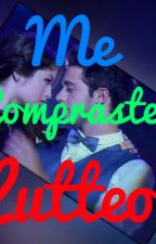 Me compraste(Lutteo)(COMPLETA) by Ruggarol_siempre