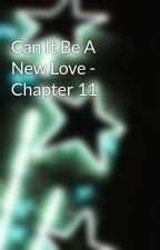 Can It Be A New Love - Chapter 11 by smaciel04