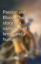 Passion and Blood (The love story of a vampire half breed and a human) by daylina