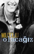 MUTLU OLACAĞIZ by dnz_Azr