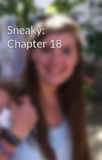 Sneaky: Chapter 18 by Faerie_Writer