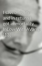 I saved his life and in return I got immortality. InLoveWithAVamp [13] by KatLee