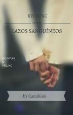 Lazos Sanguíneos {KyuSung} [PAUSADA] by CamilGuk