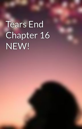 Tears End Chapter 16 NEW! by whycrytry