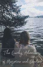 The Quirky Adventures of Marjerine and Candice by wordsofwanderlust