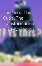 The Nerd. The Cutie. The Transformation. Oh. My. God. 11 by flirtynerdy619