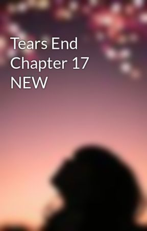 Tears End Chapter 17 NEW by whycrytry