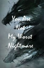You are not My Worst Nightmare [a poem] by SapphireStar
