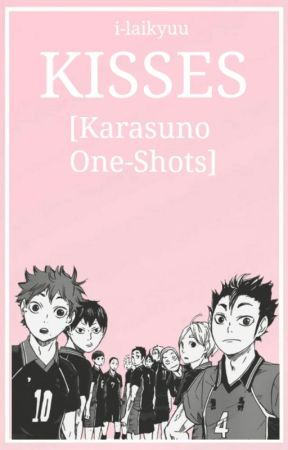 KISSES [Haikyuu!!/Karasuno One-Shots] - KISSES - Wattpad