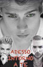 ~ ADESSO INTORNO A TE ~ by likeamiranda