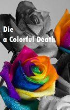 Die A Colorful Death by SapphireStar