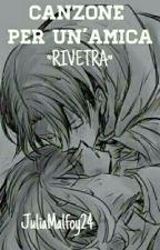 Canzone per un'amica ~Rivetra~ by MinJulia95