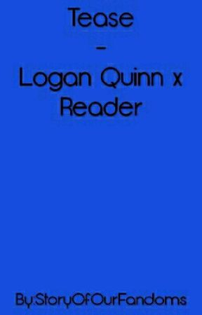 Tease- Logan Quinn x Reader by StoryOfOurFandoms
