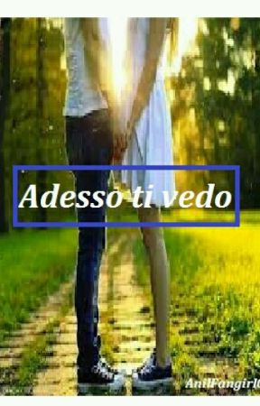 Adesso Ti Vedo by AnilFangirl003