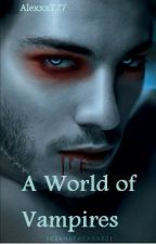 A World of Vampires [COMPLETED] by AlexTom123