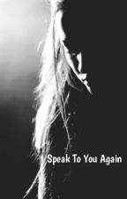 Speak To You Again | Lucaya [ On Hold ] by officiallmf