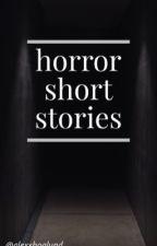 Horror Short Stories by alrightokfine