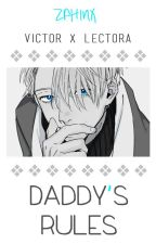 Daddy's rule || Victor x Lectora || Fanfic Lemon by -Dibzie