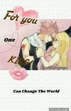 For You One Kiss! Can Change The World (NaLu) //#Wattys2017// by nightcorefan34