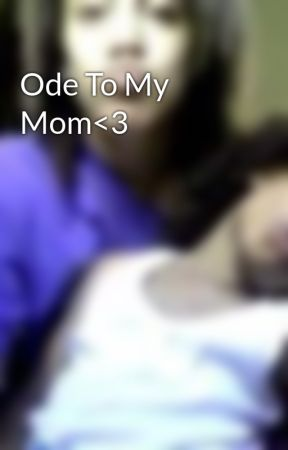 Ode To My Mom<3 by CowsAttackedMe