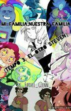 Mi Familia, Nuestra Familia  [Tempo. 3 El Otro Steven] by _Farvel_Glenn_