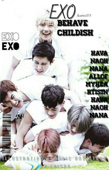 EXO BEHAVE CHILDISH[COMPLETE]