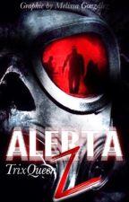 Alerta Z. (ACTUALIZACIONES LENTAS) by TrixQueen