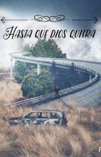 Hasta Que Dios Quiera #Wattys2017 (En Corrección) by CarlosSuarez444