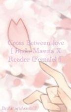 Cross Between Love [Budo x Reader] by AmayaAcosta17