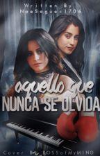 """""""Aquello Que Nunca Se Olvida"""" - Camren by NoeSagues1706"""