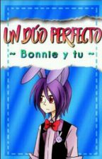 Un Dúo Perfecto -Bonnie y tu- by FoxHount