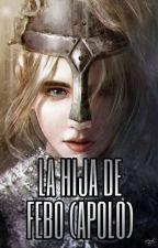 La hija de Febo (Apolo) by KuzenKouru