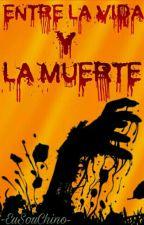 Entre la vida y la muerte ( Historia zombie) by -EuSouChino-