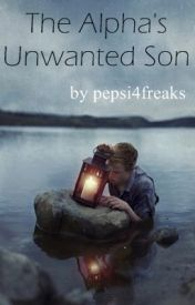 The Alpha's Unwanted Son by pepsi4freaks