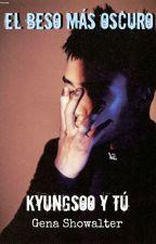 El beso más oscuro. Kyungsoo y tú by UsernameSpace