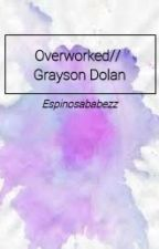 Overworked // Grayson Dolan fanfiction by espinosababezz