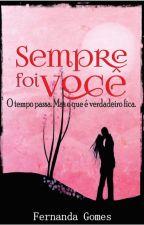 Sempre foi você by FernandaGomes071