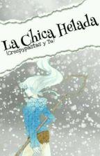 La Chica Elada (creppypastas y tu) by Nico-Chan1110