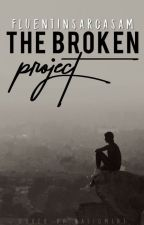The Broken Project  by fluentinsarcasam
