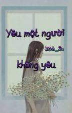 Truyện ngắn_Yêu một người không yêu by Linh_Su
