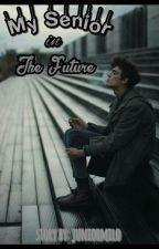 My Senior In The Future by JuniorMilo