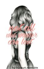 not all who wander are lost by ananisaaaa