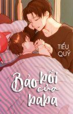 [ĐM] BẢO BỐI CỦA BABA by Xiaogui1002