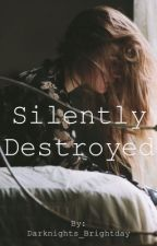 Silently Destroyed by Darknights_Brightday
