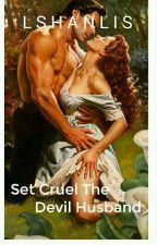 Set Cruel the Devil Husband by AyampenyetStory