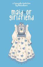 Maid or Girlfriend by matsuharu